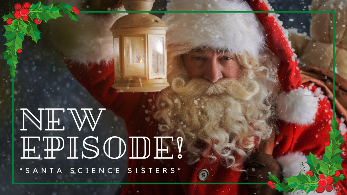 Episode 16 Sources: Santa Science Sisters