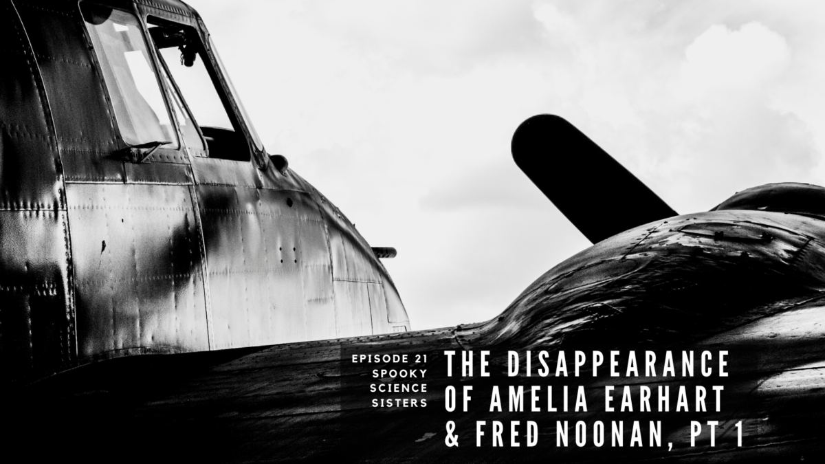 Episode 21 Sources: The Disappearance of Amelia Earhart & Fred Noonan, Part 1