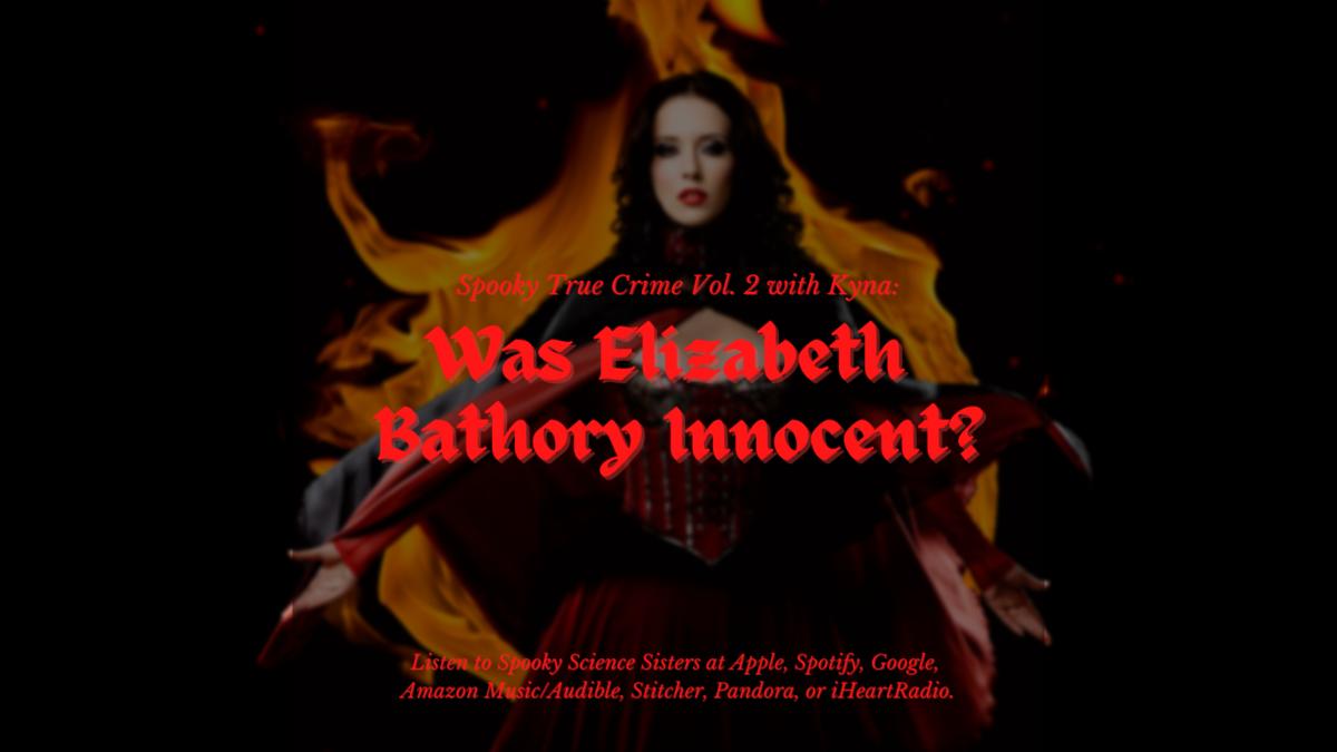 Episode 33 Sources: Spooky True Crime Vol. 2 w/ Kyna: Was Elizabeth Bathory Innocent?